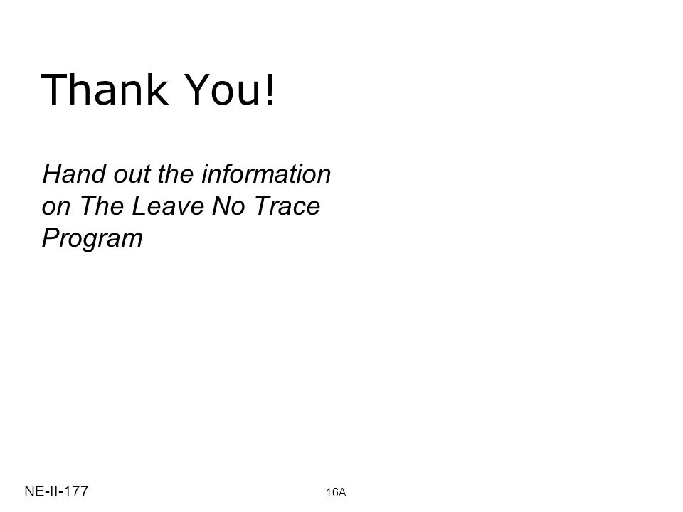 Thank You! Hand out the information on The Leave No Trace Program