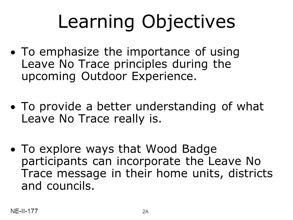 Learning Objectives To emphasize the importance of using Leave No Trace principles during the upcoming Outdoor Experience.