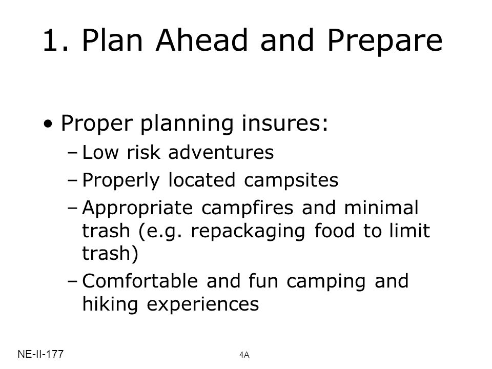 1. Plan Ahead and Prepare Proper planning insures: Low risk adventures