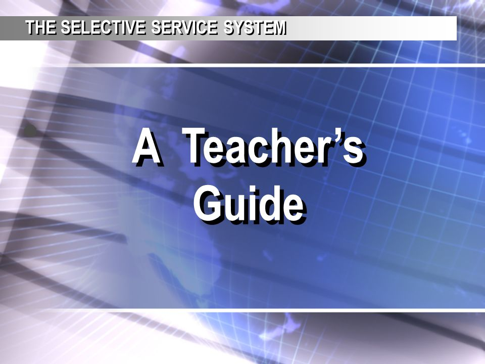 A Teacher's Guide THE SELECTIVE SERVICE SYSTEM