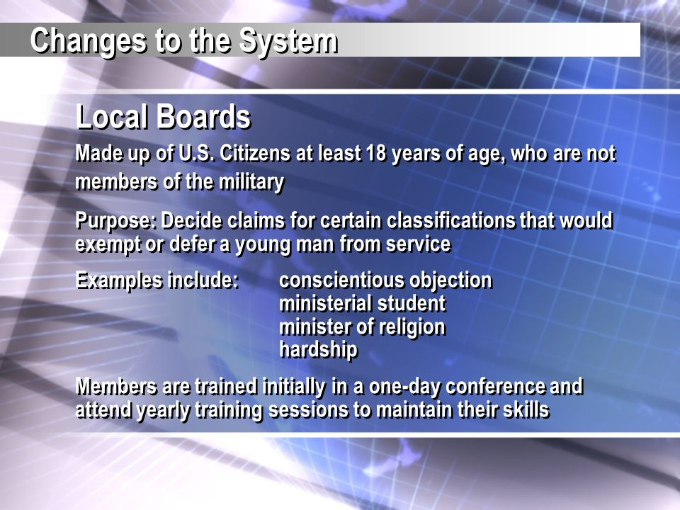 Changes to the System Local Boards Made up of U.S. Citizens at least 18 years of age, who are not members of the military.