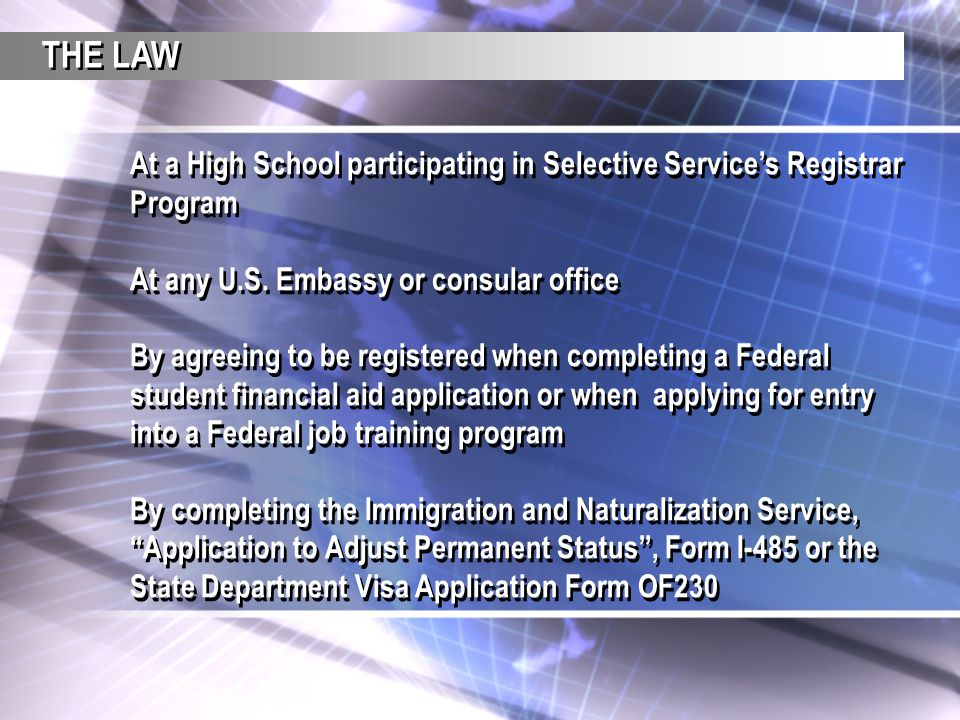 THE LAW At a High School participating in Selective Service's Registrar Program. At any U.S. Embassy or consular office.