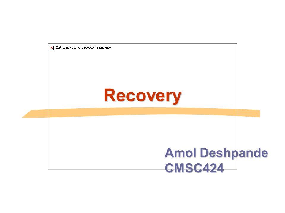Recovery Amol Deshpande CMSC424