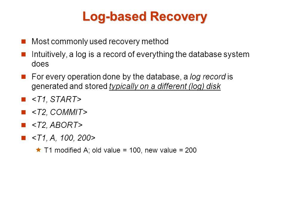 Log-based Recovery Most commonly used recovery method