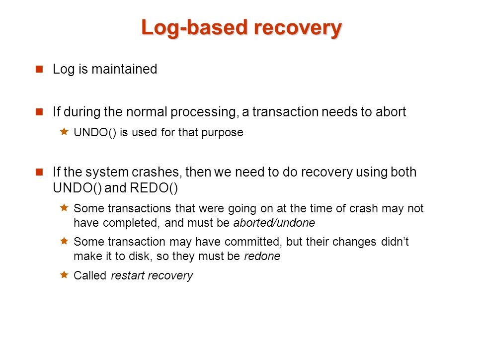 Log-based recovery Log is maintained