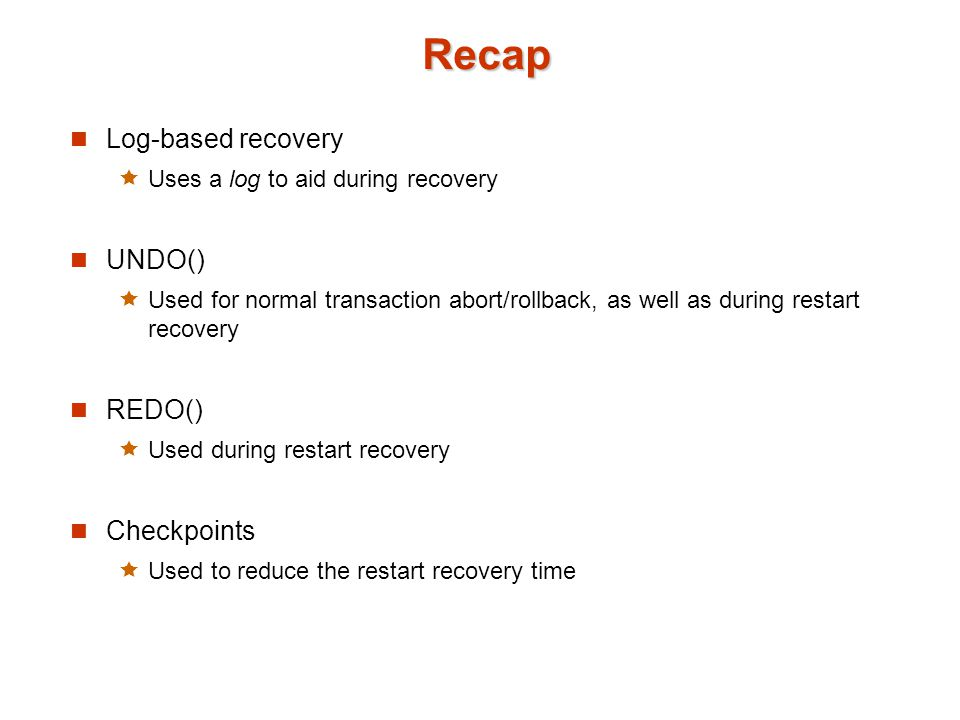 Recap Log-based recovery UNDO() REDO() Checkpoints