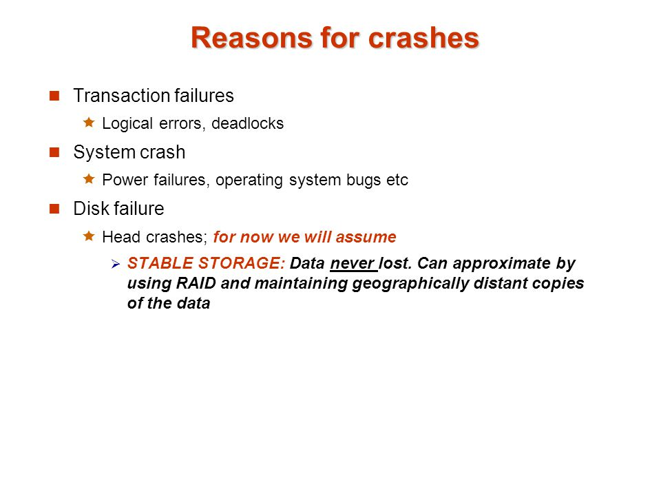 Reasons for crashes Transaction failures System crash Disk failure