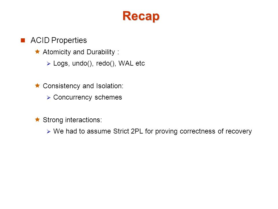Recap ACID Properties Atomicity and Durability :