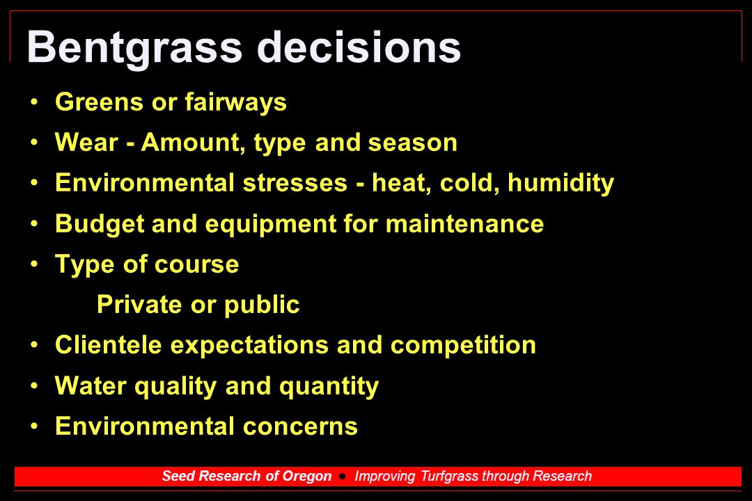 Bentgrass decisions Greens or fairways Wear - Amount, type and season