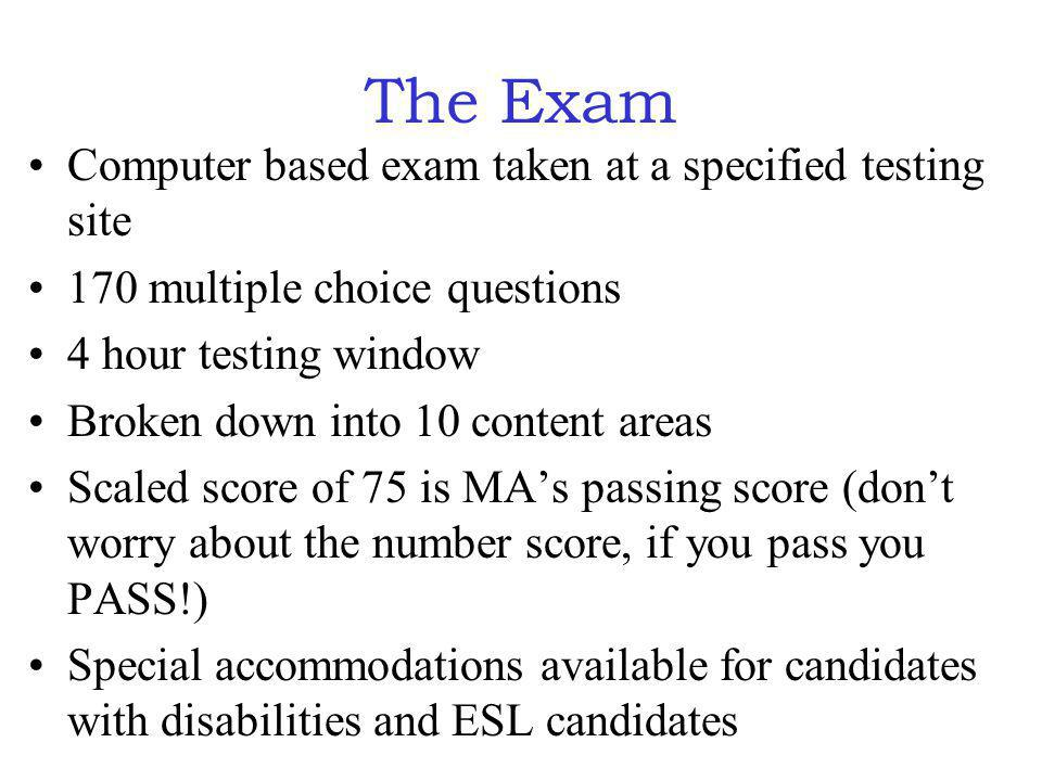 The Exam Computer based exam taken at a specified testing site