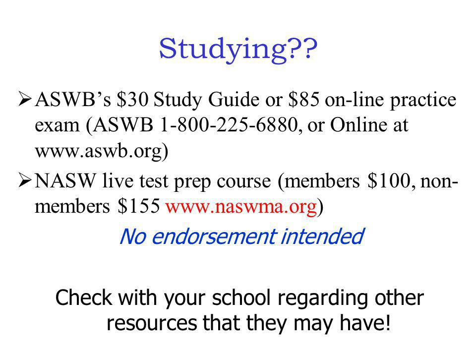 Studying ASWB's $30 Study Guide or $85 on-line practice exam (ASWB 1-800-225-6880, or Online at www.aswb.org)