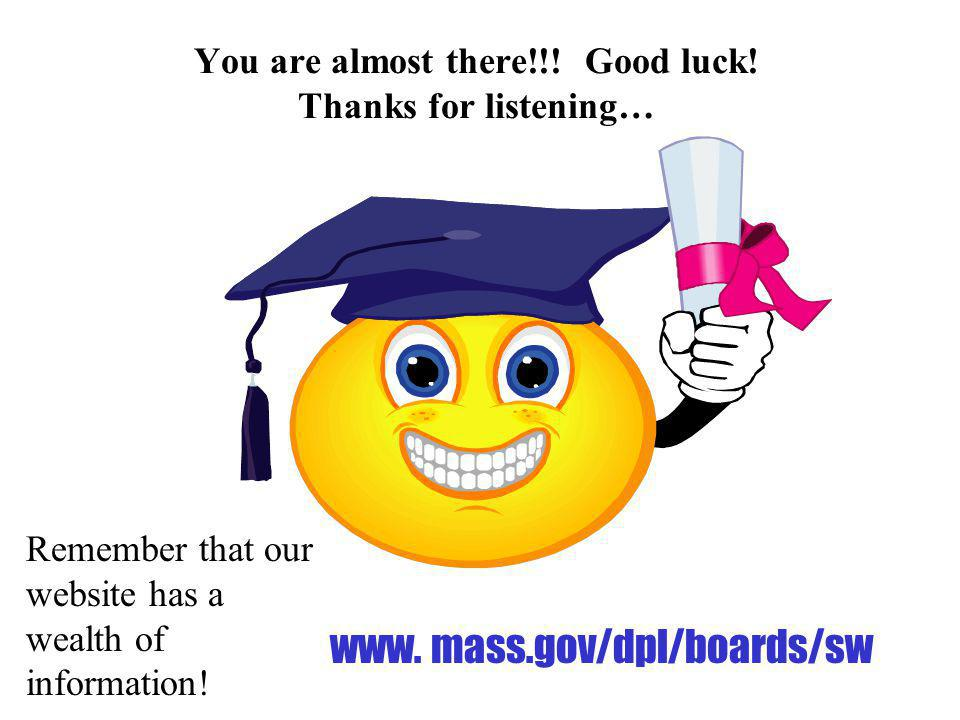 You are almost there!!! Good luck! Thanks for listening…
