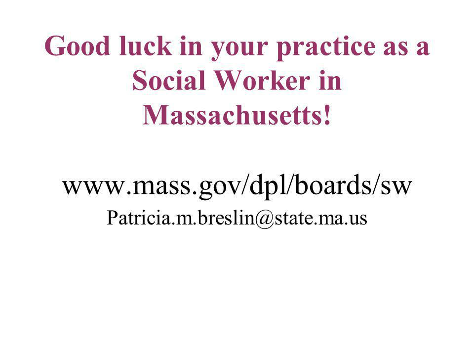 Good luck in your practice as a Social Worker in Massachusetts. www