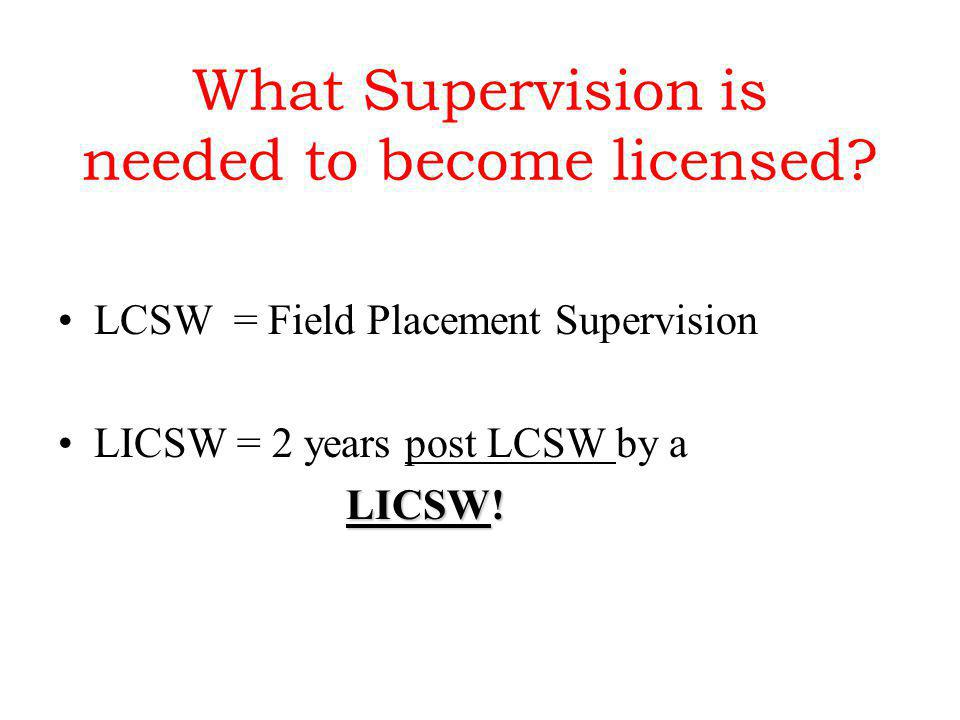 What Supervision is needed to become licensed