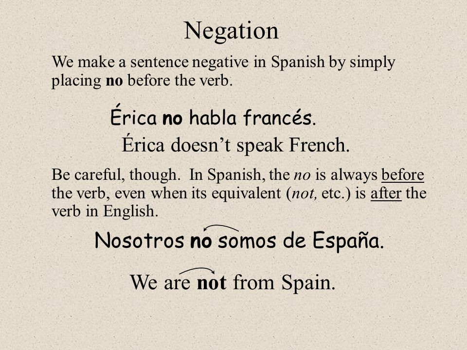 Negation We are not from Spain. Érica doesn't speak French.