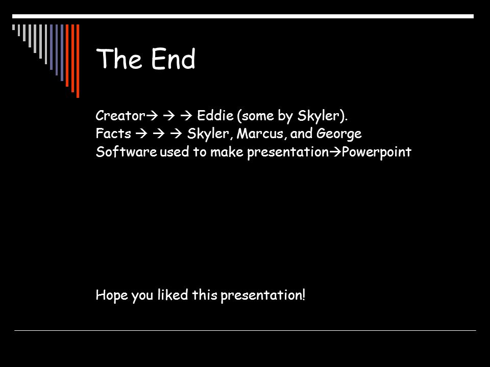 The End Creator   Eddie (some by Skyler).
