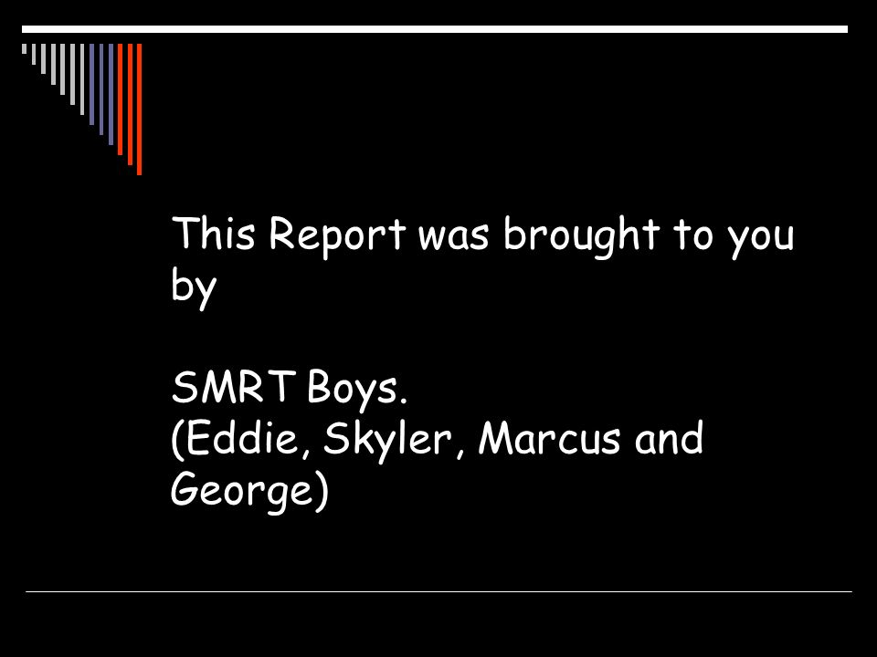This Report was brought to you by SMRT Boys