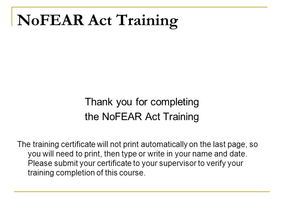 NoFEAR Act Training Thank you for completing the NoFEAR Act Training
