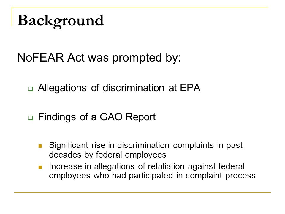 Background NoFEAR Act was prompted by: