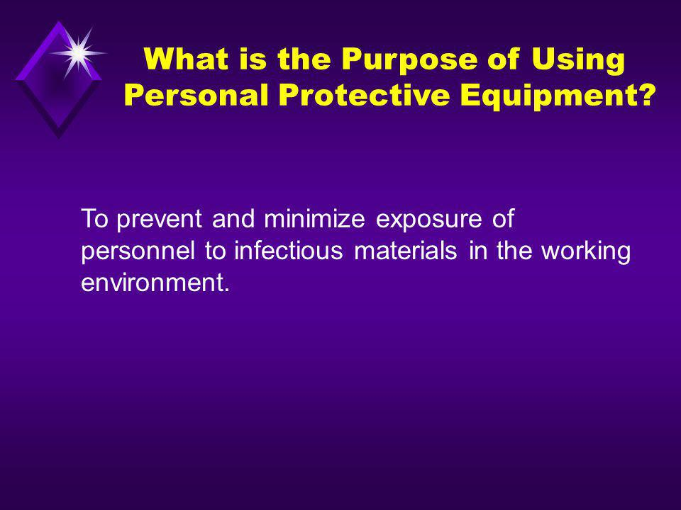 What is the Purpose of Using Personal Protective Equipment