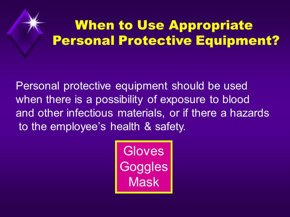 When to Use Appropriate Personal Protective Equipment