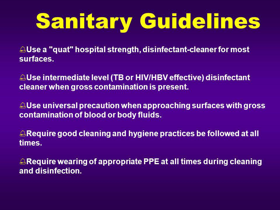 Sanitary Guidelines Use a quat hospital strength, disinfectant-cleaner for most surfaces.