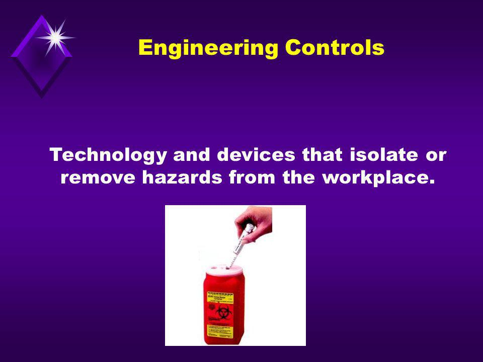 Engineering Controls Technology and devices that isolate or