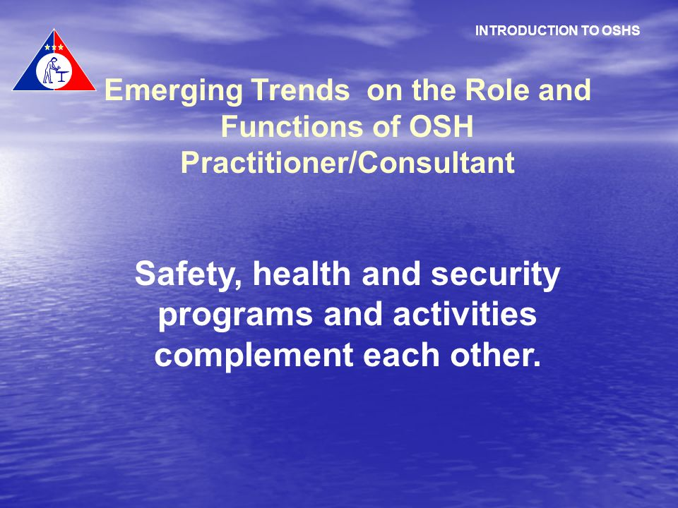 INTRODUCTION TO OSHS. Emerging Trends on the Role and Functions of OSH Practitioner/Consultant.