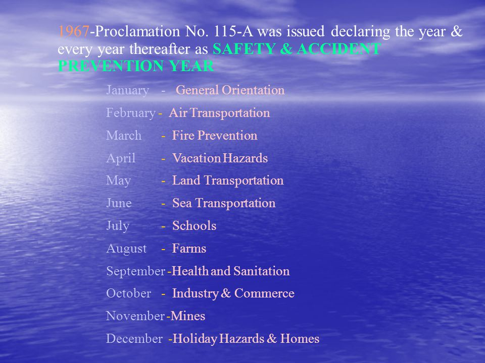 1967-Proclamation No. 115-A was issued declaring the year & every year thereafter as SAFETY & ACCIDENT PREVENTION YEAR