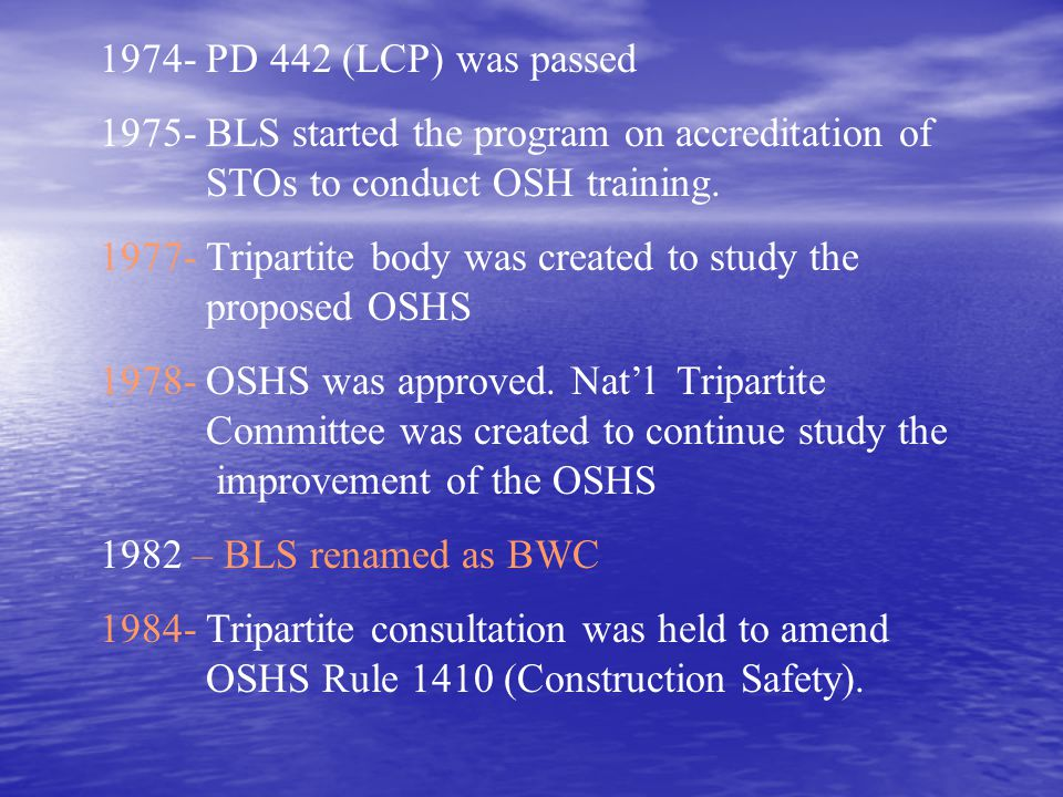 1974- PD 442 (LCP) was passed 1975- BLS started the program on accreditation of STOs to conduct OSH training.