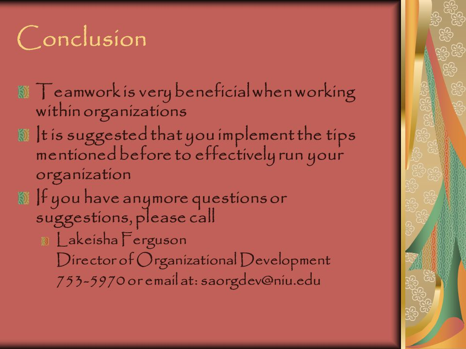 Conclusion Teamwork is very beneficial when working within organizations.