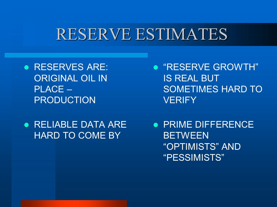 RESERVE ESTIMATES RESERVES ARE: ORIGINAL OIL IN PLACE – PRODUCTION