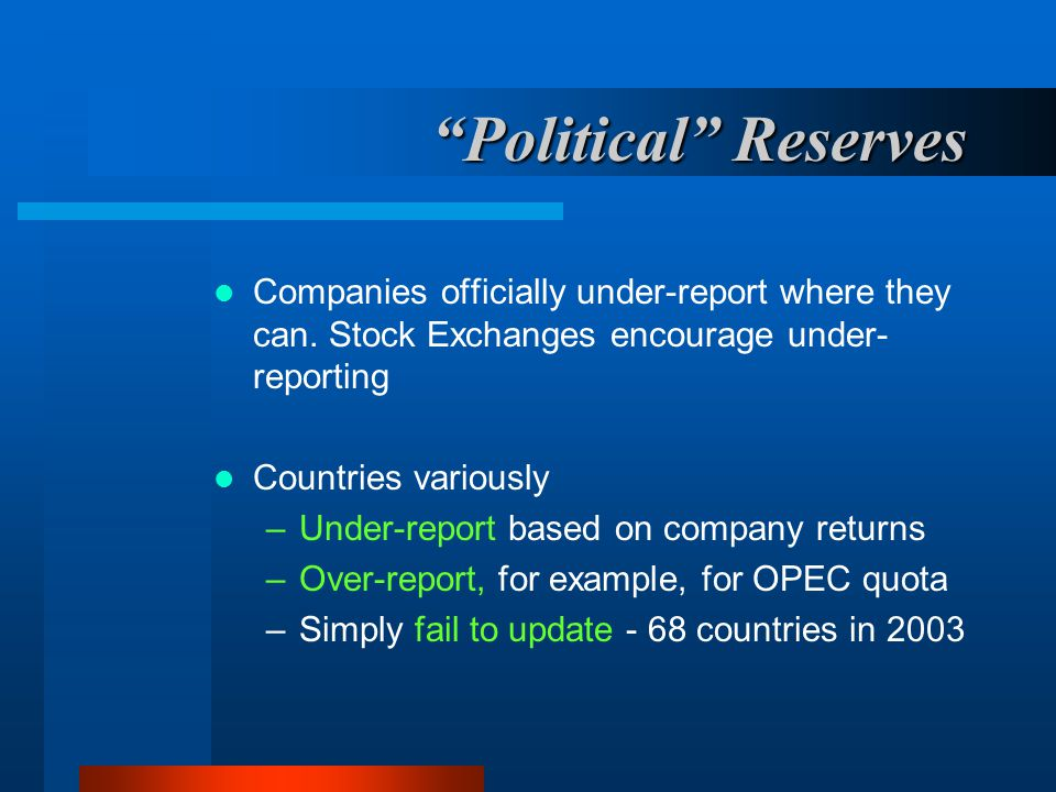 Political Reserves Companies officially under-report where they can. Stock Exchanges encourage under-reporting.
