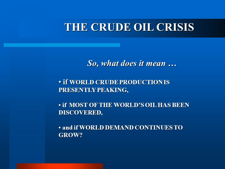 THE CRUDE OIL CRISIS So, what does it mean …