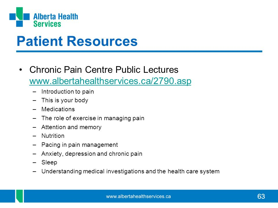 Patient Resources Chronic Pain Centre Public Lectures www.albertahealthservices.ca/2790.asp. Introduction to pain.