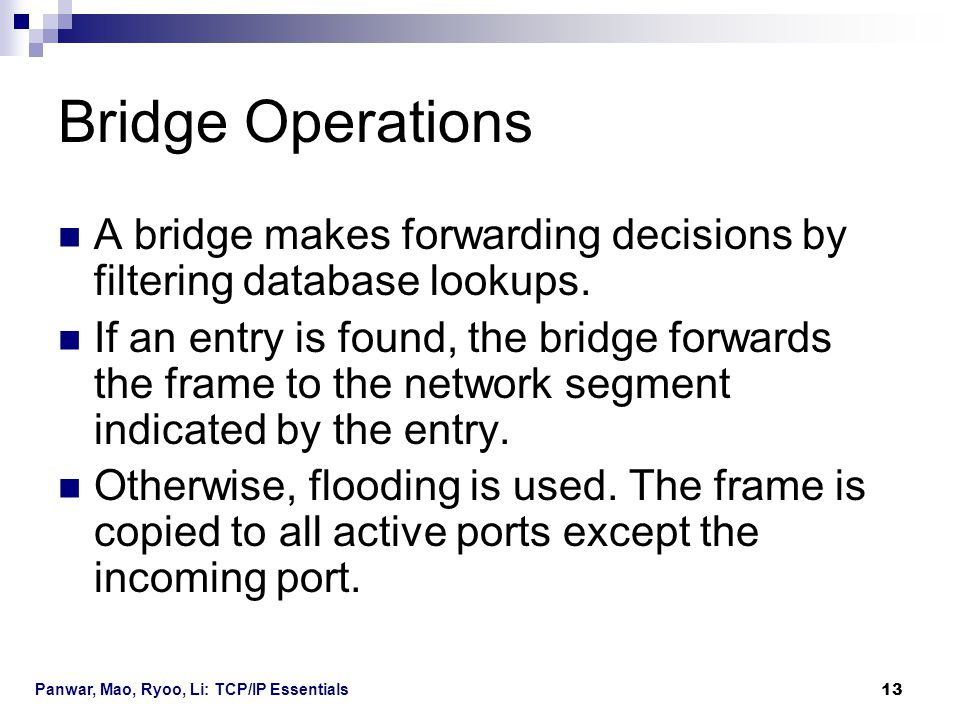 Bridge Operations A bridge makes forwarding decisions by filtering database lookups.