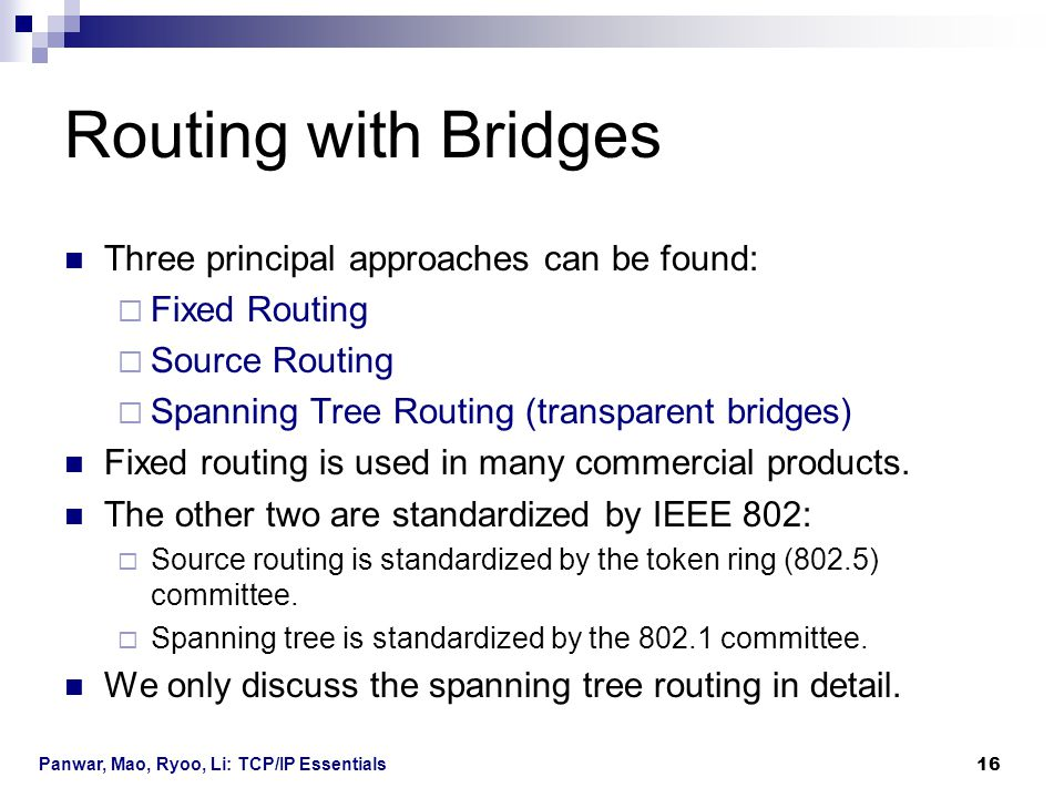Routing with Bridges Three principal approaches can be found: