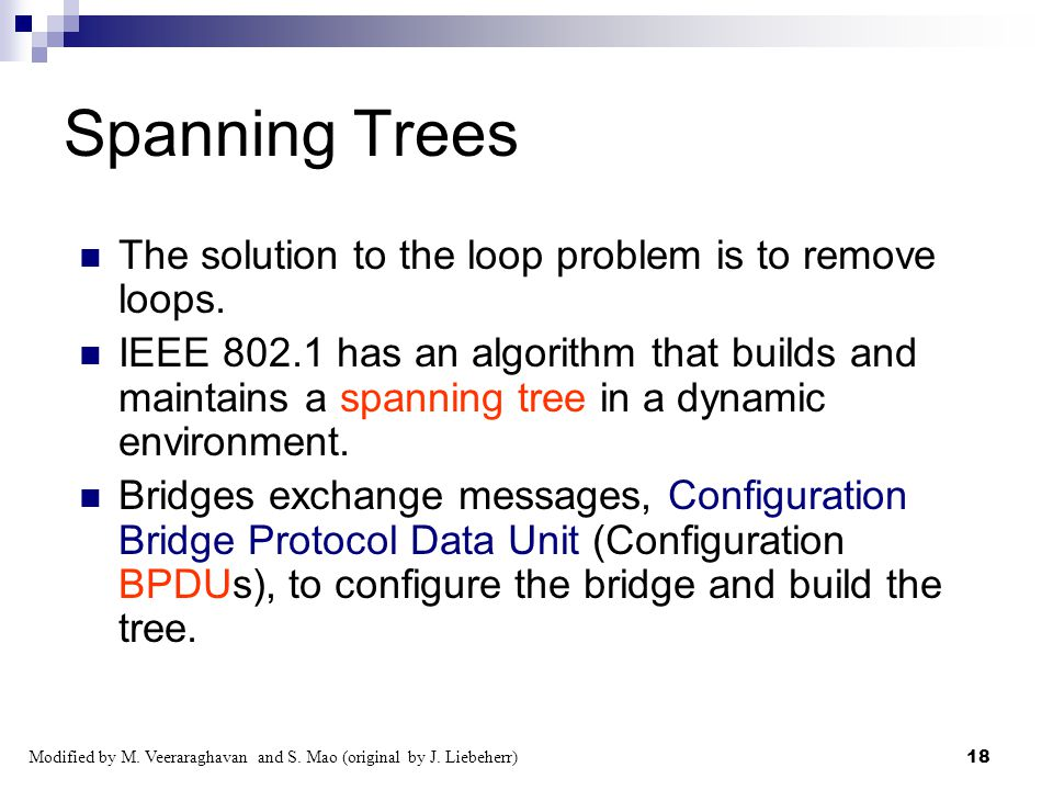 Spanning Trees The solution to the loop problem is to remove loops.