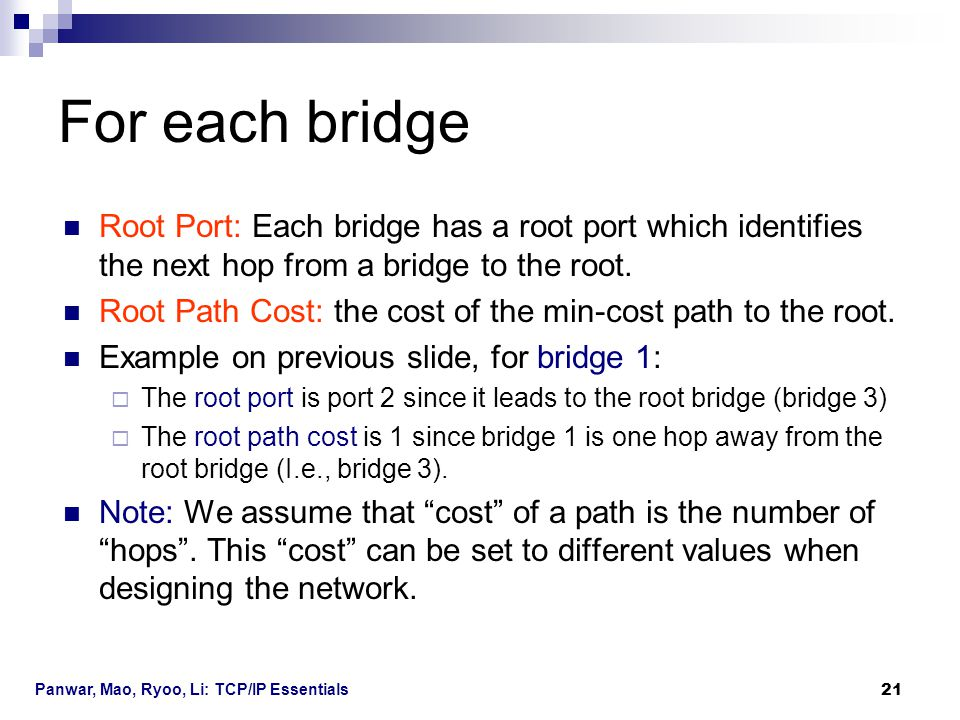 For each bridge Root Port: Each bridge has a root port which identifies the next hop from a bridge to the root.