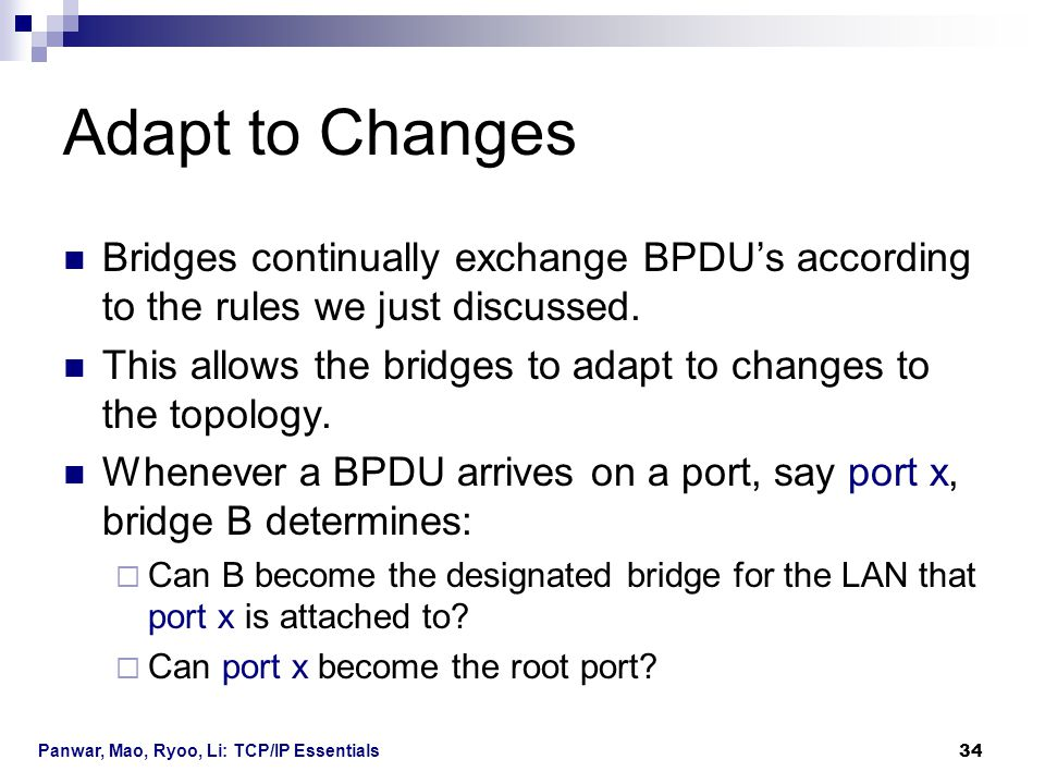 Adapt to Changes Bridges continually exchange BPDU's according to the rules we just discussed.