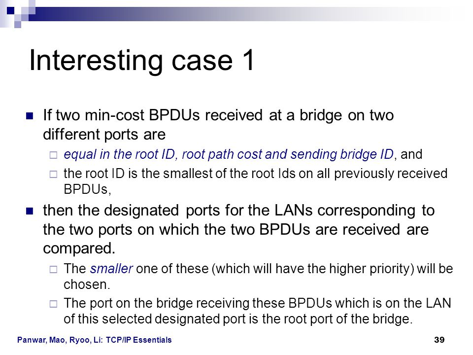 Interesting case 1 If two min-cost BPDUs received at a bridge on two different ports are.