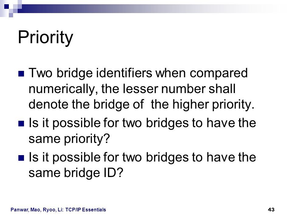Priority Two bridge identifiers when compared numerically, the lesser number shall denote the bridge of the higher priority.