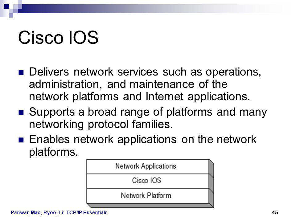 Cisco IOS Delivers network services such as operations, administration, and maintenance of the network platforms and Internet applications.