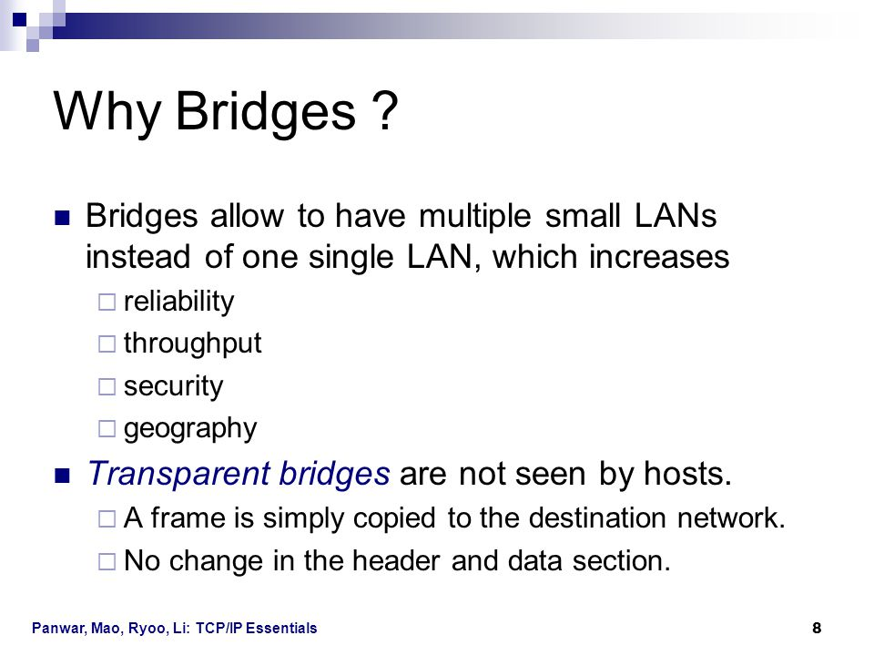 Why Bridges Bridges allow to have multiple small LANs instead of one single LAN, which increases.