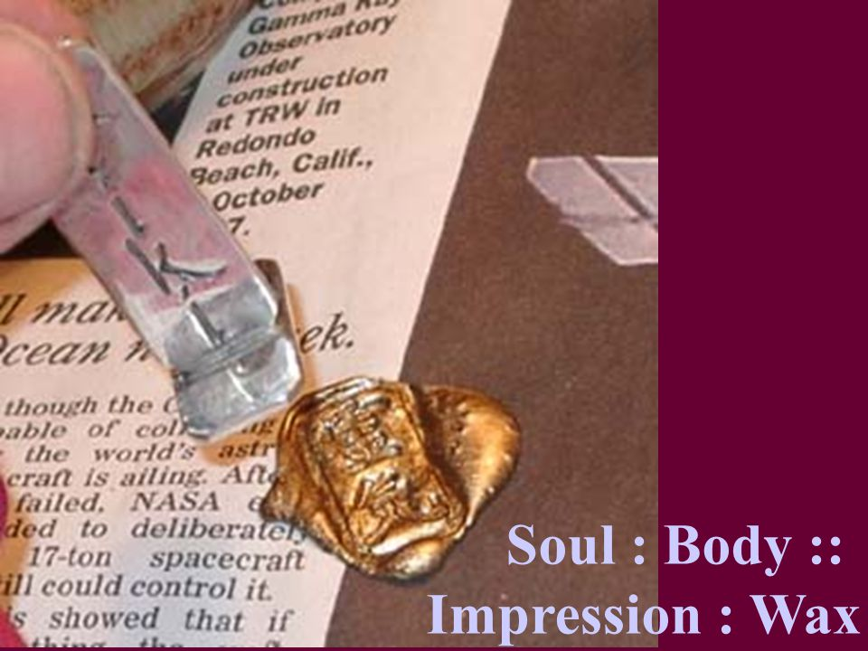 Soul : Body :: Impression : Wax
