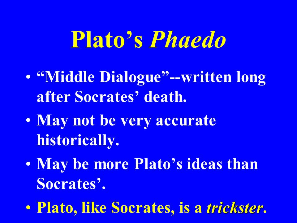Plato's Phaedo Middle Dialogue --written long after Socrates' death.