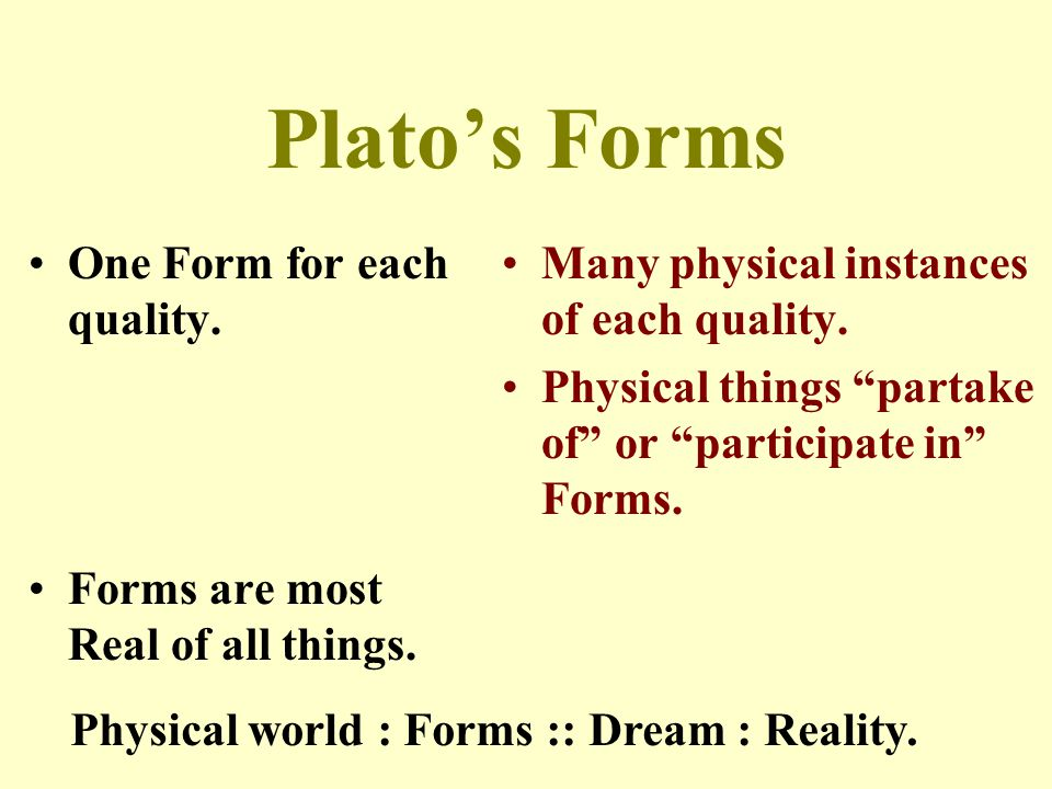 Plato's Forms One Form for each quality.
