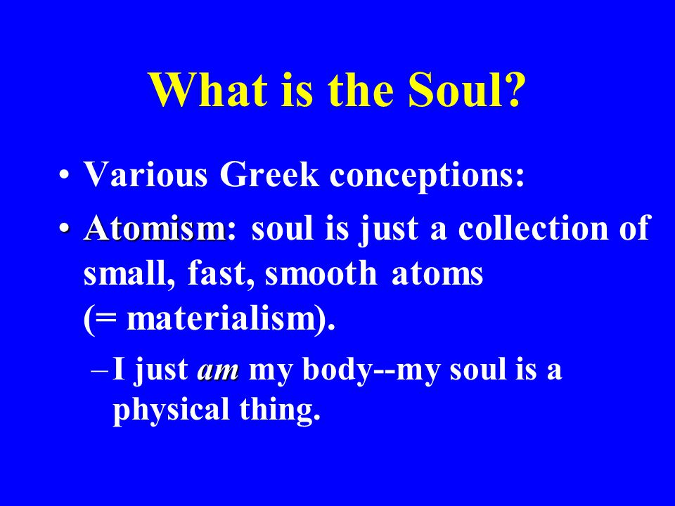 What is the Soul Various Greek conceptions:
