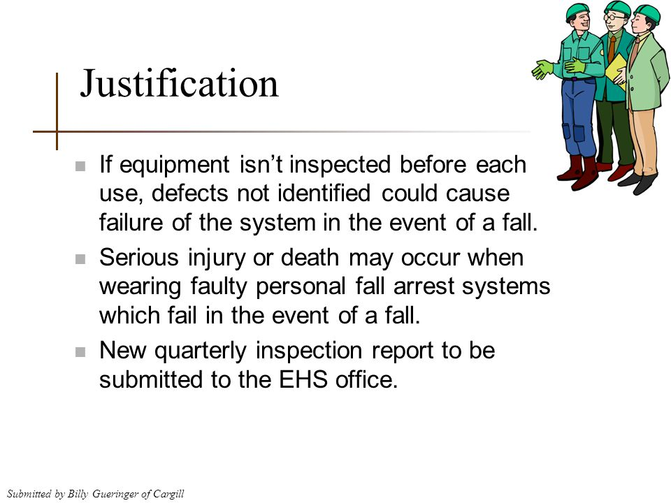 Justification If equipment isn't inspected before each use, defects not identified could cause failure of the system in the event of a fall.