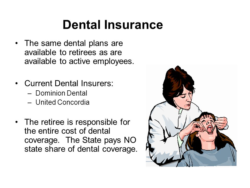 Dental Insurance The same dental plans are available to retirees as are available to active employees.